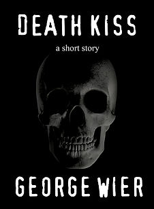 Death Kiss A Short Story by George Wier