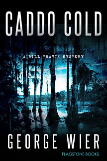 Caddo Cold: Bill Travis Mystery #7 by George Wier