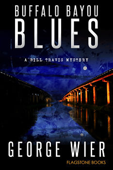 Buffalo Bayou Blues: Bill Travis Mystery #15 by George Wier