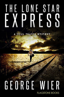 The Lone Star Express: Bill Travis Mystery #13 by George Wier