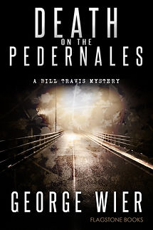 Death on the Pedernales: Bill Travis Mystery #5 by George Wier