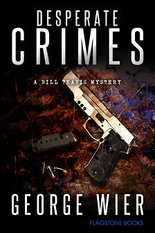 Desperate Crimes: Bill Travis Mystery #11 by George Wier