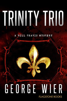 Trinity Trio: Bill Travis Mystery #14 by George Wier