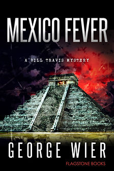 Mexico Fever: Bill Travis Mystery #12 by George Wier