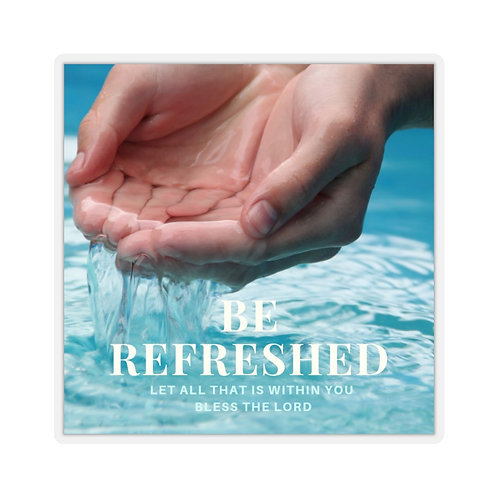 BE REFRESHED... Kiss-Cut Stickers