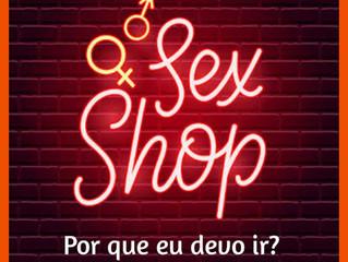 Sex shop: por que eu devo ir?
