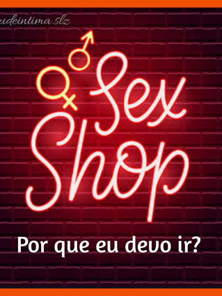 Sex shop: por que eu devo ir?