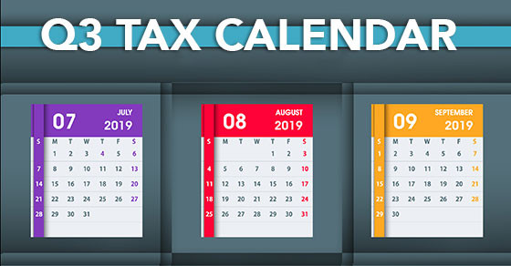 2019 Q3 tax calendar: Key deadlines for businesses and other employers