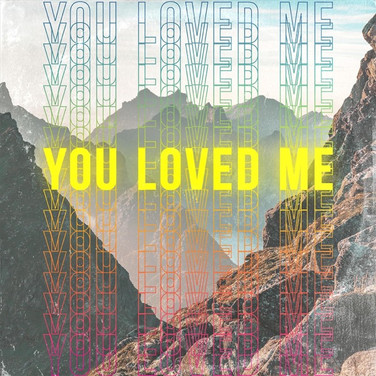 You Loved Me - Single.jpg