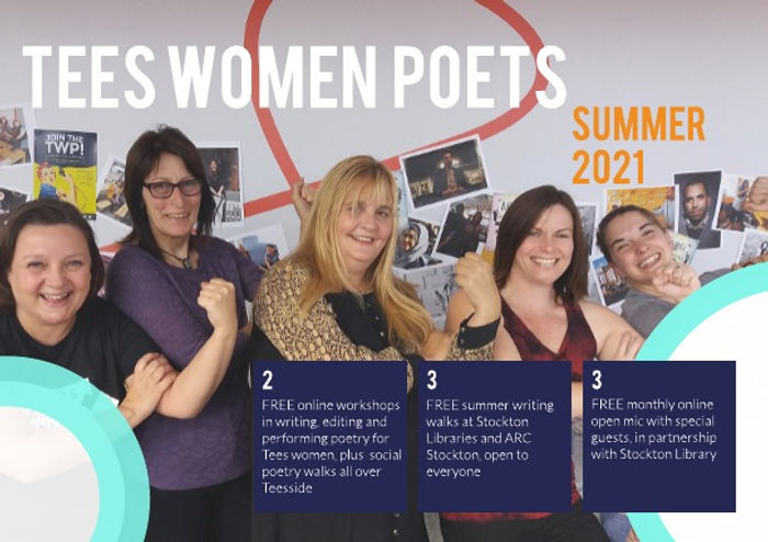 Tees Women Poets summer 2021 - five white women of various ages stand in a line, smiling and flexing their biceps like Rosie the Riveter. Four blue text bozes say FREE online workshops in writing and performing poetry for Tees women, plus social walks all over Teesside. Free summer writing walks at Stockton Libraries and ARC Stockton open to everyone. Free onthly online open mic with special guests, in pertnership with Stockton Library.