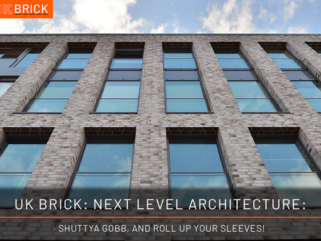 UK Brick: Next Level Architecture · Shuttya Gobb, And Roll Up Your Sleeves! ·