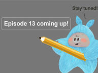 episode 13 coming up
