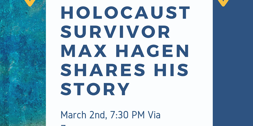 Holocaust Survivor Max Hagen Shares His Story (Tues., 3/2, 7:30pm)