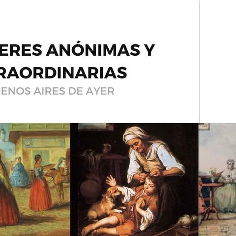 MUJERES ANÓNIMAS Y EXTRAORDINARIAS DEL BUENOS AIRES DE AYER