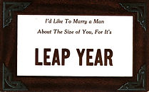 I'd Like To Marry A Man About The Size of You, For It's LEAP YEAR