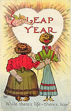 "LEAP YEAR ""While there's life - there's hope."" 1908"