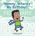 Mommy, Where's My Birthday? by Lakisha Cornell