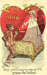 LEAP YEAR 1908 Say You'll Marry Me Or I'll Press The Button