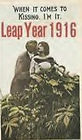 When it comes t kissing, I'm it. Leap Year 1916