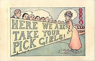 HERE WE! ARE TAKE YOUR PICK GIRLS! 1908 LEAP YEAR