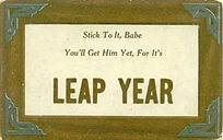 Stick to It, Babe You'll Get Him Yet For It's LEAP YEAR