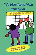 IT'S NOT LEAP YEAR THIS YEAR! by Michelle W. Winfrey