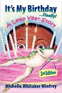 IT'S MY BIRTHDAY...FINALLY! A Leap Year Story by Michelle Whitaker Winfrey