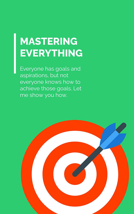 MASTERING EVERYTHING - Achieve Your Goals Now!