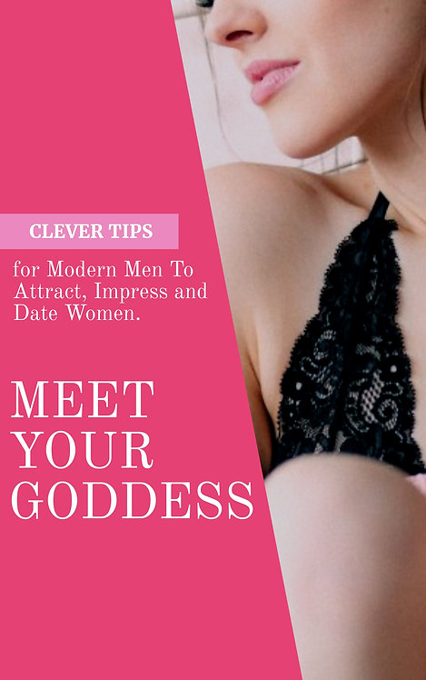 MEET YOUR GODDESS - How to attract, impress, and date more women!