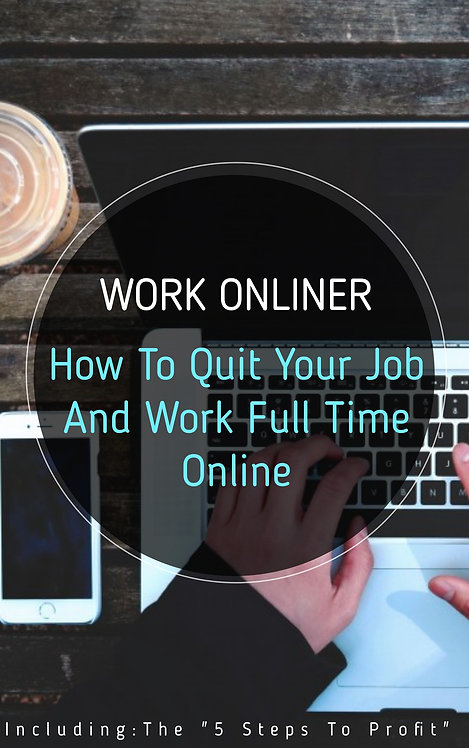 WORK ONLINER - How to quit YOUR job and work full-time online!