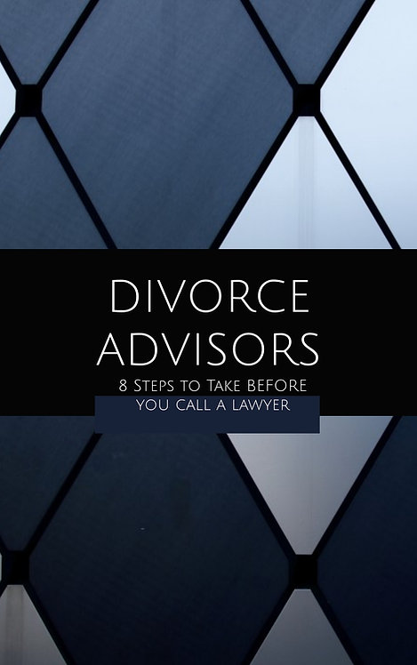 DIVORCE ADVISORS - 8 Steps to take BEFORE you call a lawyer.