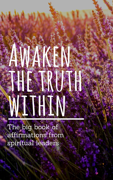 AWAKEN THE TRUTH WITHIN -The big book of affirmations from spiritual leaders