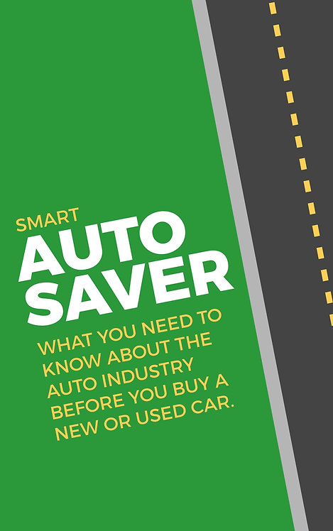 SMART AUTO SAVER - How the Auto Industry Works and the Best Way to Buy a Car