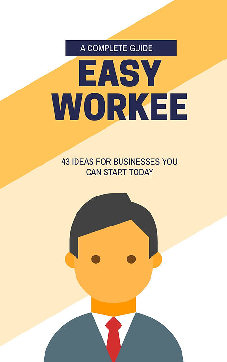 EASY WORKEE - 43 Ideas for Business YOU can start TODAY!