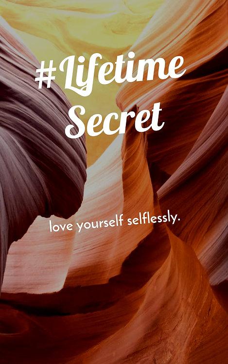 LIFETIME SECRET - Love Yourself Selflessly