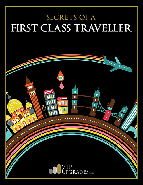SECRETS OF A 1st CLASS TRAVELLER - How to Get Upgraded Now!