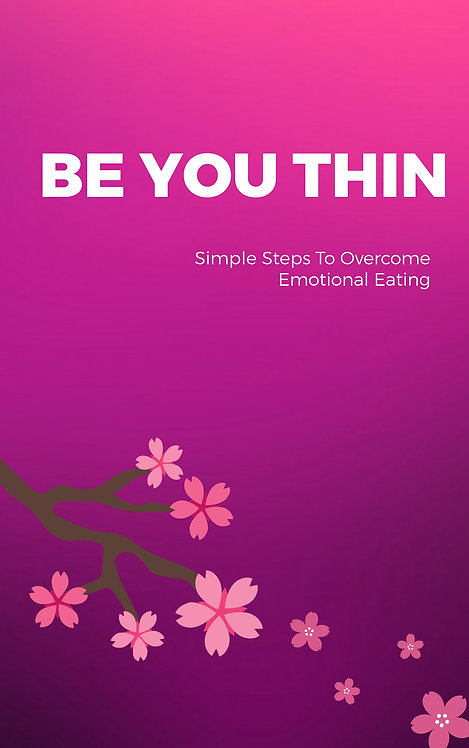 BE YOU THIN - Simple Steps to Overcome Emotional Eating
