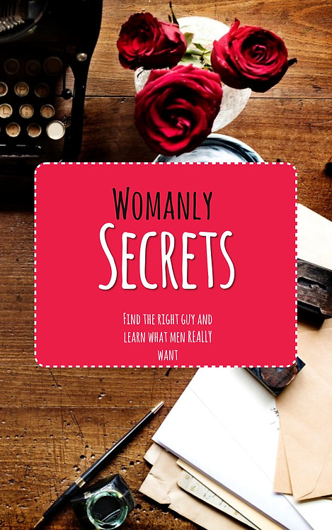 WOMANLY SECRETS - Find the right guy and learn what men REALLY want!