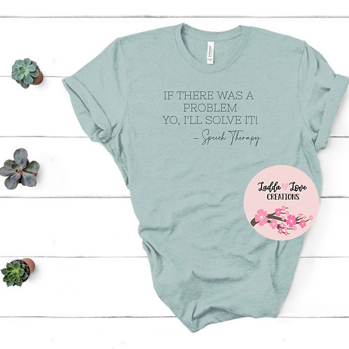 Speech Therapy: If there was a Problem Tee