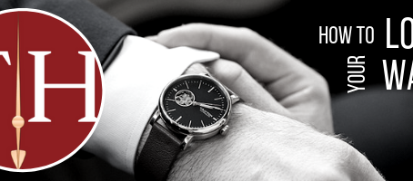 HOW TO LOVE YOUR WATCH