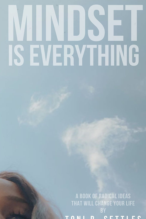 Mindset is Everything: A Book of Radical Ideas That Will Change Your Life
