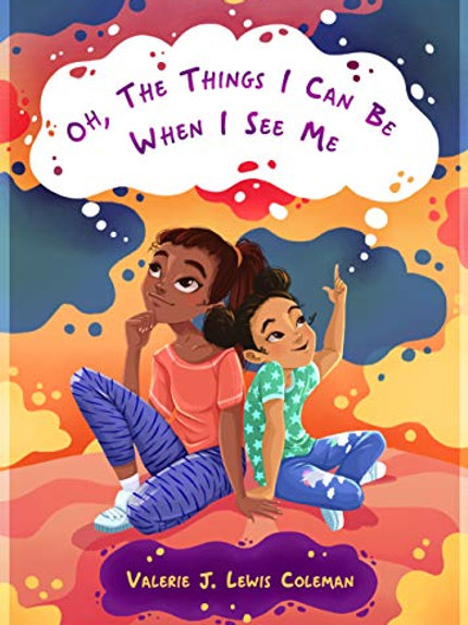 Oh, The Things I Can Be When I See Me by Valarie J. Lewis Coleman