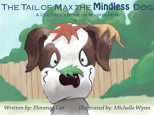 The Tail of Max the Mindless Dog: A Children's Book on Mindfulness by Florenza