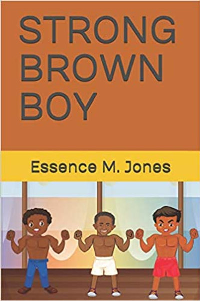 Strong Brown Boy by Essence M. Jones