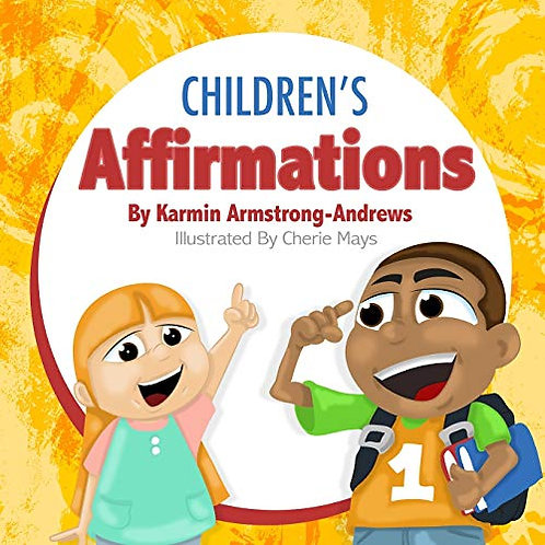 Children's Affirmations by Karmin Armstrong-Andrews