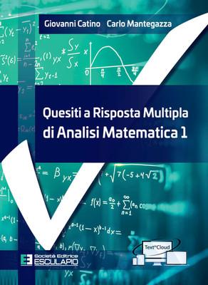 CATINO MANTEGAZZA - Quesiti a risposta multipla di Analisi Matematica 1