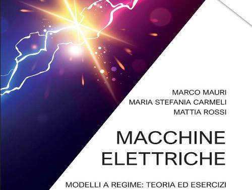 MAURI CARMELI ROSSI - Macchine Elettriche. Modelli a regime: teoria ed esercizi