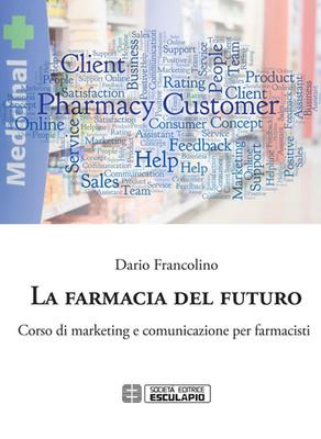 FRANCOLINO - La Farmacia del Futuro. Corso di Marketing e Comunicazione per farmacisti