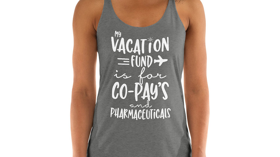 My Vacation Fund is for Co-Pay's Women's Racerback Tank