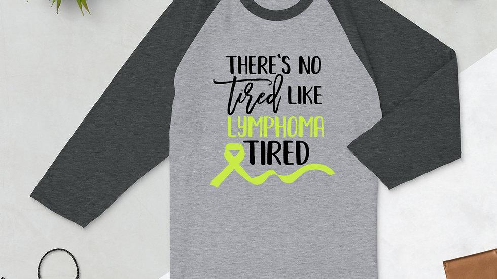 There is No Tired Like Lymphoma Tired 3/4 sleeve raglan shirt